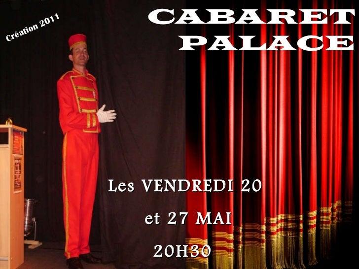 CABARET PALACE Les VENDREDI 20 et 27 MAI 20H30  Création 2011