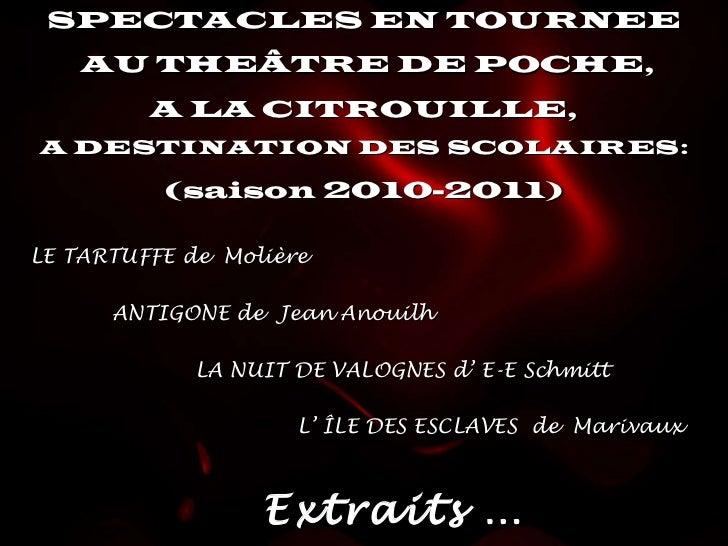 SPECTACLES EN TOURNEE AU THEÂTRE DE POCHE, A LA CITROUILLE, A DESTINATION DES SCOLAIRES: (saison 2010-2011) <ul><ul><li>AN...