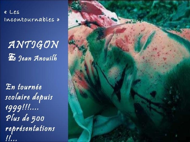 En tournée scolaire depuis 1999!!!.... Plus de 500 représentations!!... «Les Incontournables» ANTIGONE De Jean Anouilh