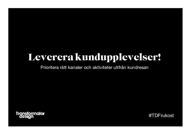 Prioritera rätt kanaler och aktiviteter utifrån kundresan   Leverera kundupplevelser! #TDFrukost