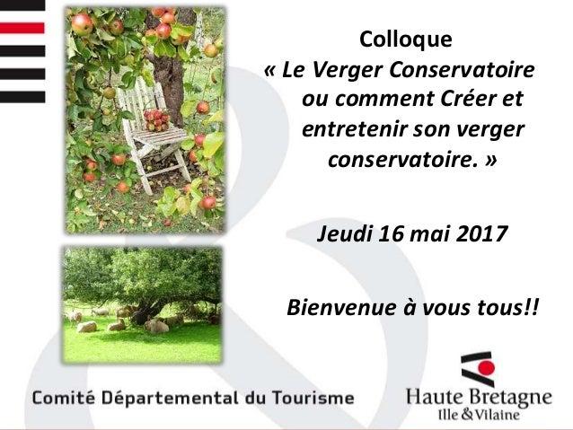 René Gendrot Société d'horticulture d'Ille et Vilaine Colloque « Le Verger Conservatoire ou comment Créer et entretenir so...