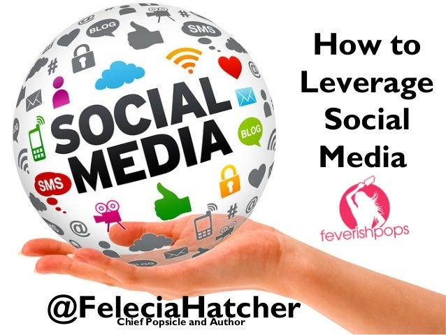 How to Leverage Social Media  @FeleciaHatcher Chief Popsicle and Author
