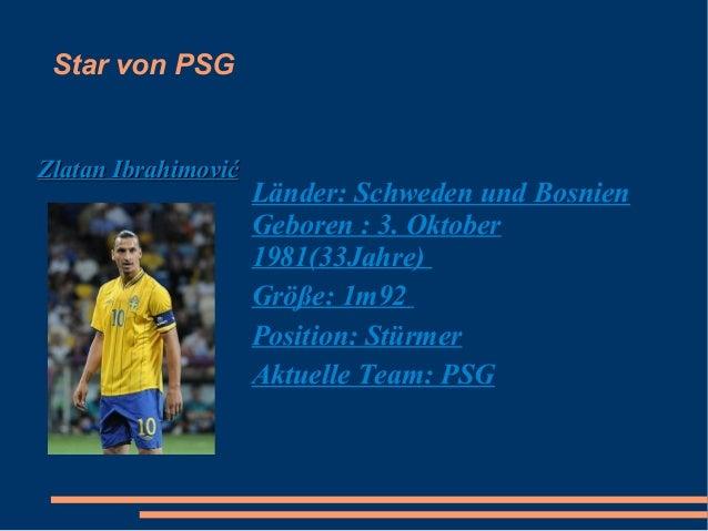 Star von PSG  Zlatan Ibrahimović  Länder: Schweden und Bosnien Geboren : 3. Oktober 1981(33Jahre) Größe: 1m92 Position: St...