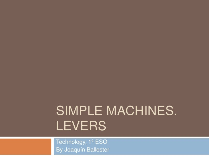 Simple machines. levers<br />Technology, 1º ESO<br />By Joaquín Ballester<br />