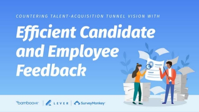 Countering Talent-Acquisition Tunnel Vision with Efficient Candidate and Employee Feedback bamboohr.com surveymonkey.comle...