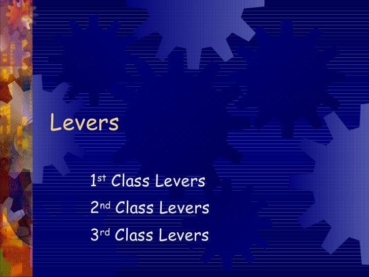 Levers 1 st  Class Levers 2 nd  Class Levers 3 rd  Class Levers