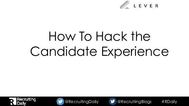 #RDaily@RecruitingDaily @RecruitingBlogs How To Hack the Candidate Experience