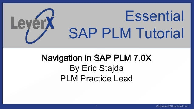 Essential      SAP PLM TutorialNavigation in SAP PLM 7.0X      By Eric Stajda    PLM Practice Lead            1           ...