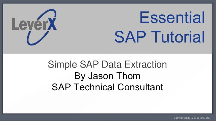 Essential                SAP TutorialSimple SAP Data Extraction     By Jason Thom SAP Technical Consultant            1   ...