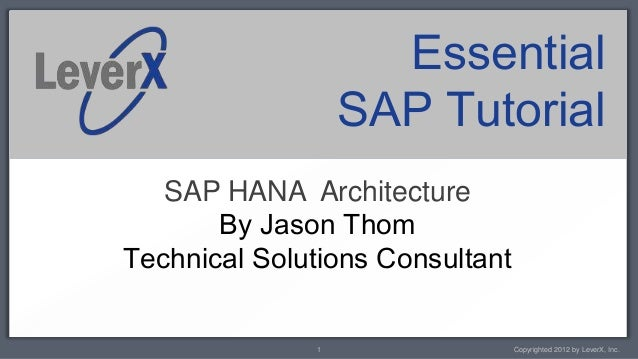 Essential                  SAP Tutorial   SAP HANA Architecture       By Jason ThomTechnical Solutions Consultant         ...