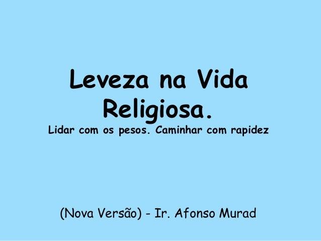 Leveza na Vida      Religiosa.Lidar com os pesos. Caminhar com rapidez  (Nova Versão) - Ir. Afonso Murad