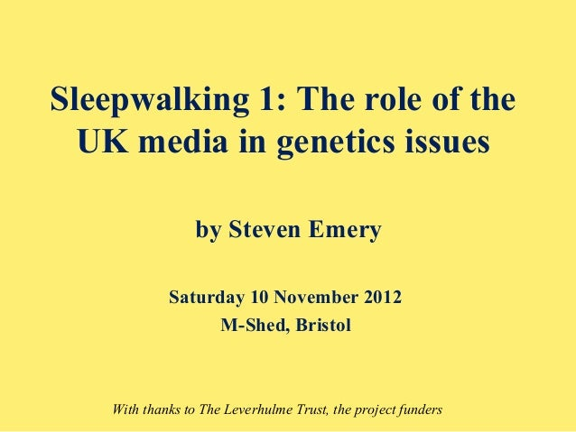 Sleepwalking 1: The role of the  UK media in genetics issues                  by Steven Emery             Saturday 10 Nove...
