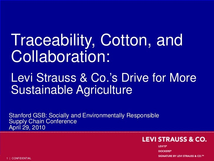 Traceability, Cotton, and  Collaboration:  Levi Strauss & Co.'s Drive for More  Sustainable Agriculture Stanford GSB: Soci...