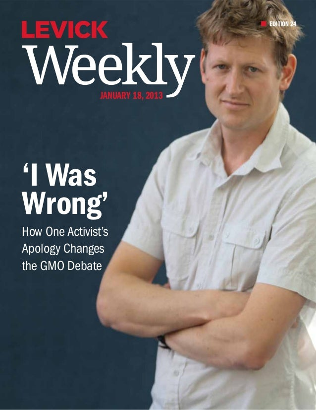 EDITION 24Weekly          January 18, 2013'I WasWrong'How One Activist'sApology Changesthe GMO Debate