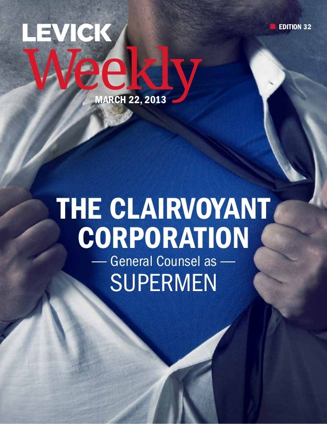 EDITION 32Weekly   March 22, 2013 The Clairvoyant  Corporation   ― General Counsel as ―     Supermen