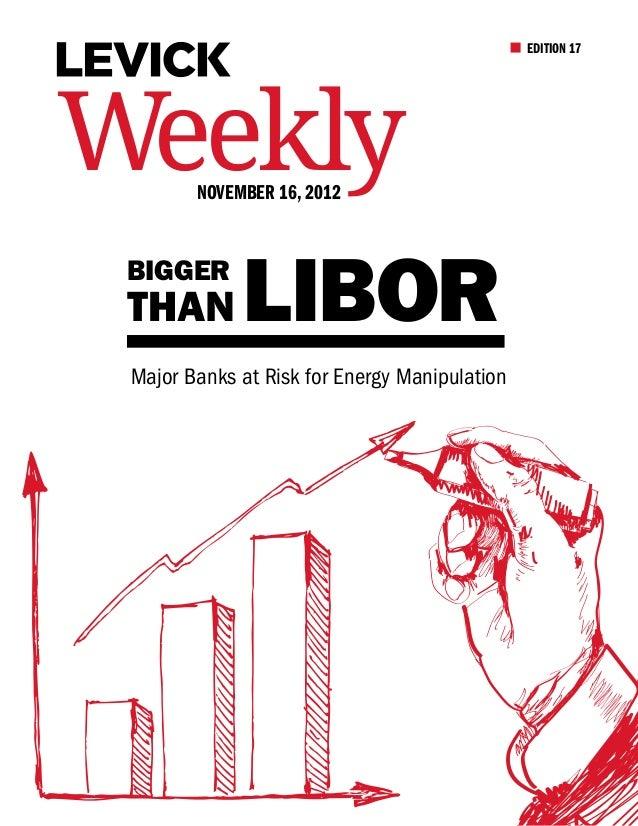 EDITION 17Weekly  November 16, 2012 bigger than        Libor Major Banks at Risk for Energy Manipulation