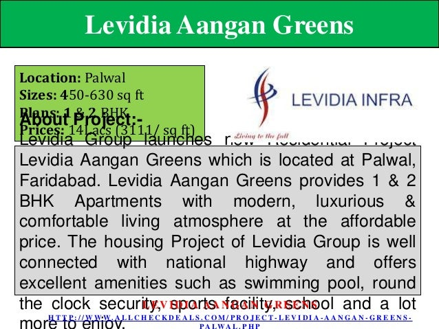 Levidia Aangan Greens Location: Palwal Sizes: 450-630 sq ft Plans: 1 & 2 BHK About Project:Prices: 14Lacs (3111/ sq ft)  L...