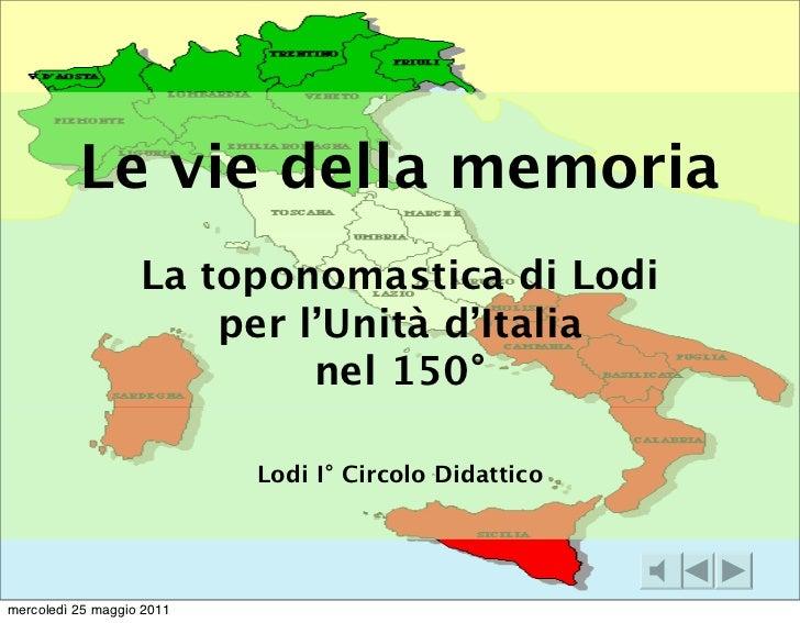 Le vie della memoria                   La toponomastica di Lodi                       per l'Unità d'Italia                ...