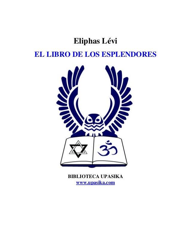 Eliphas LéviEL LIBRO DE LOS ESPLENDORESBIBLIOTECA UPASIKAwww.upasika.com