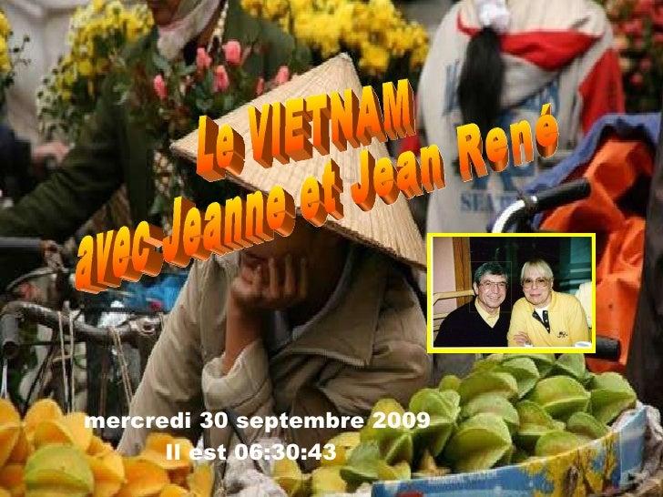 Le VIETNAM avec Jeanne et Jean René mercredi 30 septembre 2009   Il est  06:30:13