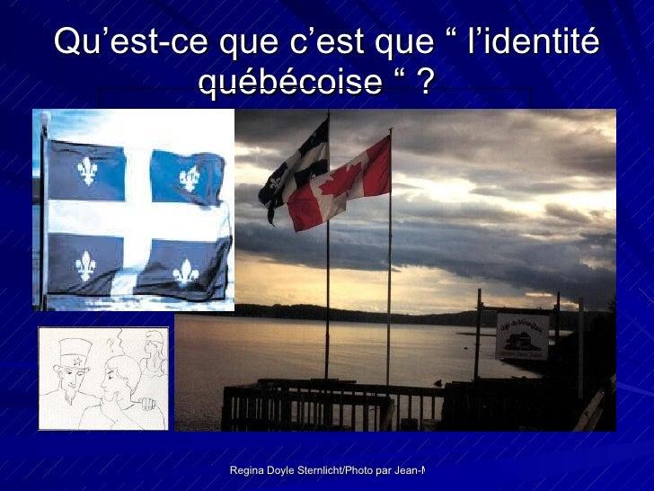 """Qu'est-ce que c'est que """" l'identité québécoise """" ?       ..."""