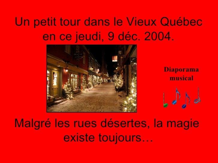 Un petit tour dans le Vieux Québec en ce jeudi, 9 déc. 2004. Malgré les rues désertes, la magie  existe toujours… Diaporam...