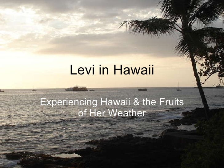 Levi in Hawaii Experiencing Hawaii & the Fruits of Her Weather