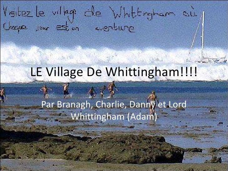 LE Village De Whittingham!!!!<br />Par Branagh, Charlie, Danny et Lord Whittingham (Adam)<br />