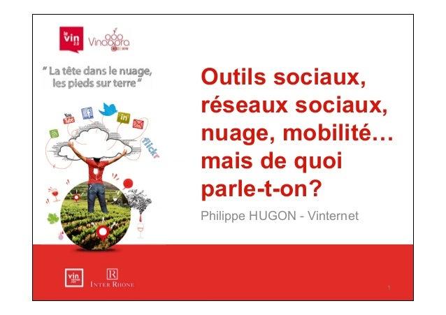 Outils sociaux,réseaux sociaux,nuage, mobilité…mais de quoiparle-t-on?Philippe HUGON - Vinternet                          ...