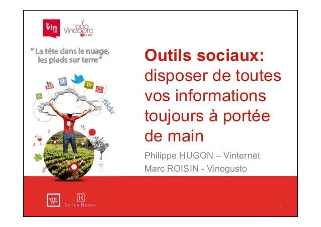 Outils sociaux:disposer de toutesvos informationstoujours à portéede mainPhilippe HUGON – VinternetMarc ROISIN - Vinogusto...