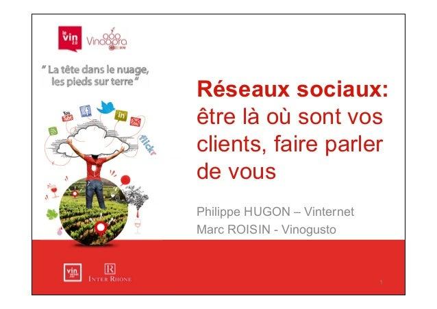 Réseaux sociaux:être là où sont vosclients, faire parlerde vousPhilippe HUGON – VinternetMarc ROISIN - Vinogusto          ...