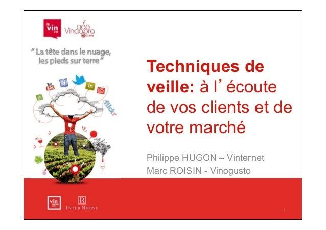 Techniques deveille: à l'écoutede vos clients et devotre marchéPhilippe HUGON – VinternetMarc ROISIN - Vinogusto          ...