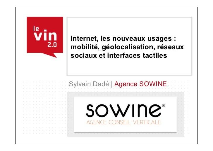 Internet, les nouveaux usages :mobilité, géolocalisation, réseauxsociaux et interfaces tactilesSylvain Dadé | Agence SOWINE
