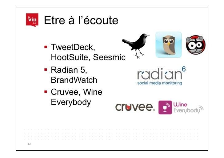 Etre à l'écoute          TweetDeck,            HootSuite, Seesmic          Radian 5,            BrandWatch          ...