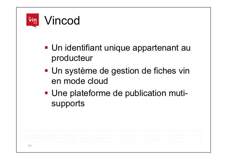 Vincod          Un identifiant unique appartenant au            producteur          Un système de gestion de fiches vi...