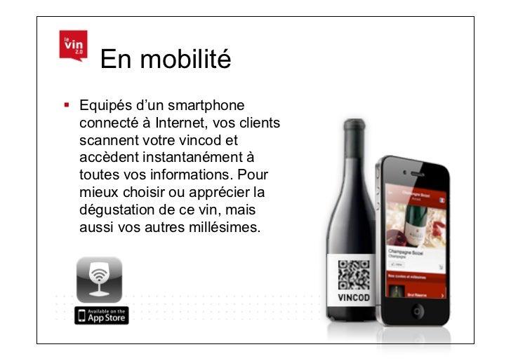 En mobilité Equipés d'un smartphone   connecté à Internet, vos clients   scannent votre vincod et   accèdent instantaném...