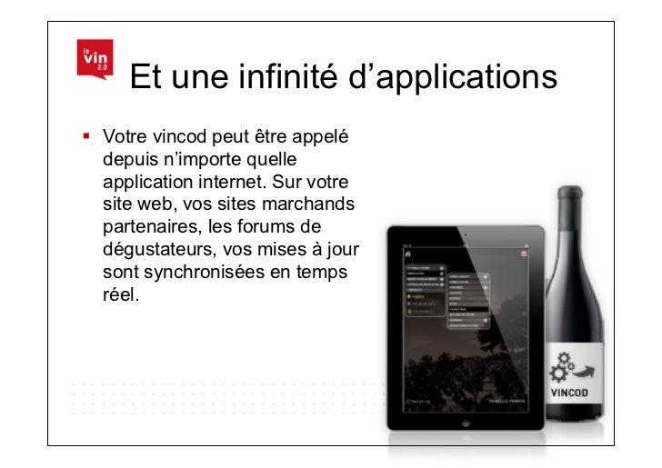 Et une infinité d'applications Votre vincod peut être appelé   depuis n'importe quelle   application internet. Sur votre...