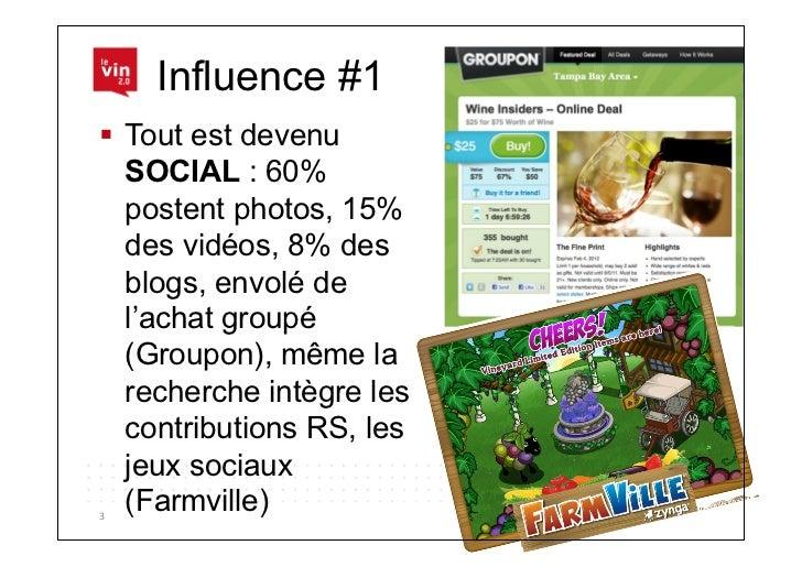 Influence #1 Tout est devenu   SOCIAL : 60%   postent photos, 15%   des vidéos, 8% des   blogs, envolé de   l'achat grou...