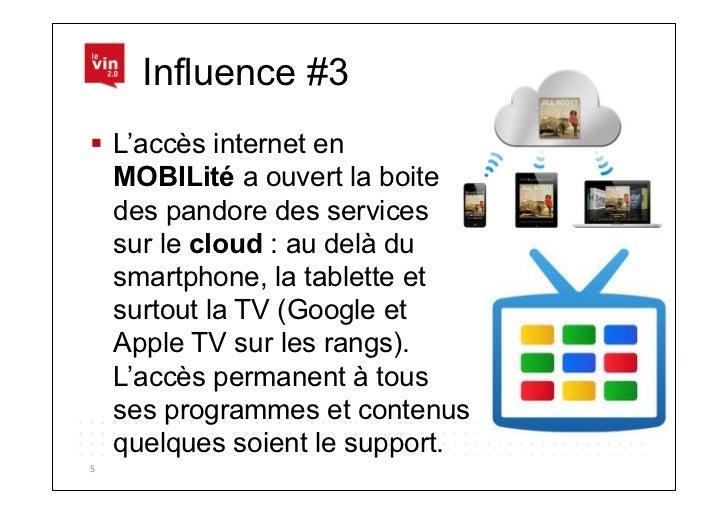 Influence #3 L'accès internet en   MOBILité a ouvert la boite   des pandore des services   sur le cloud : au delà du   s...