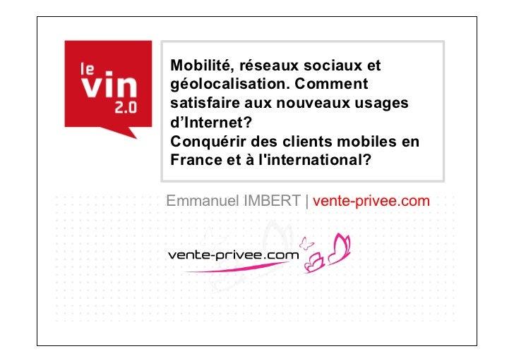 Mobilité, réseaux sociaux etgéolocalisation. Commentsatisfaire aux nouveaux usagesd'Internet?Conquérir des clients mobiles...