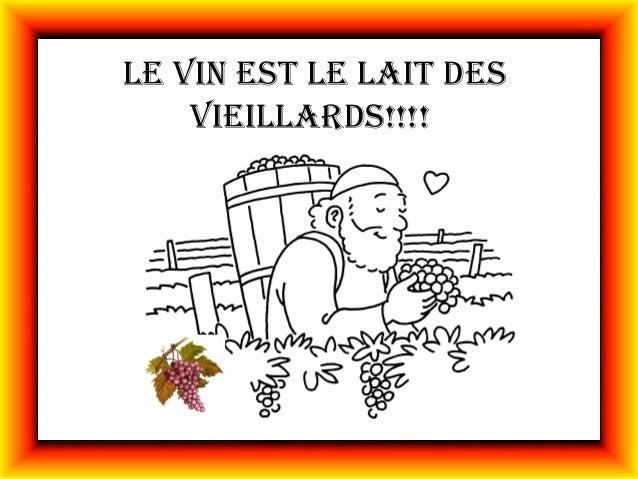 Le vin est Le Lait des    vieiLLards!!!!