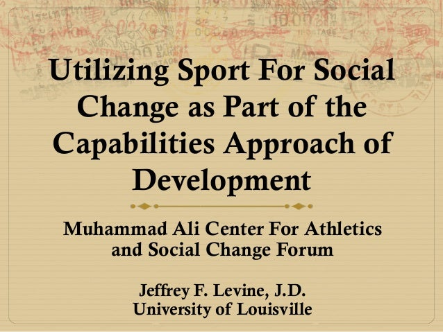 Utilizing Sport For Social Change as Part of the Capabilities Approach of Development Muhammad Ali Center For Athletics an...