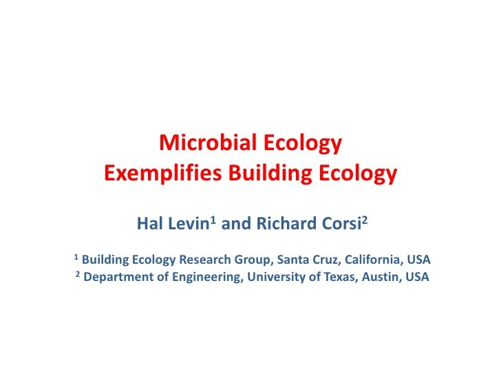 Microbial Ecology    Exemplifies Building Ecology          Hal Levin1 and Richard Corsi21Building Ecology Research Group, ...
