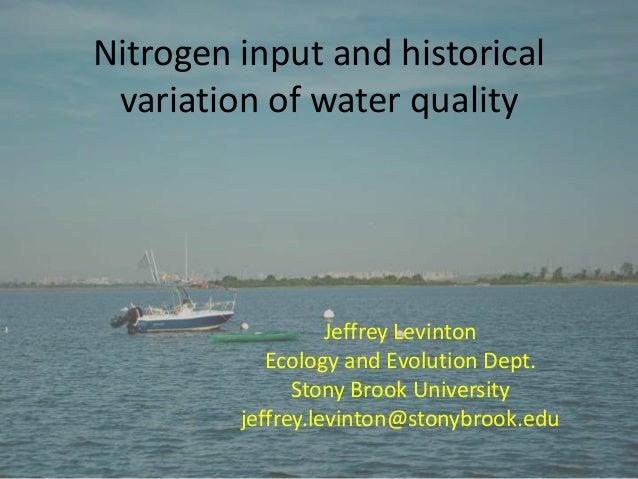 Nitrogen input and historical variation of water quality Jeffrey Levinton Ecology and Evolution Dept. Stony Brook Universi...