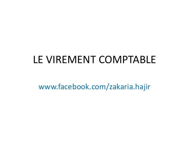 LE VIREMENT COMPTABLE www.facebook.com/zakaria.hajir