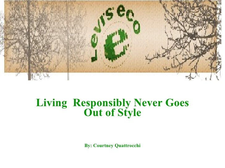 Living  Responsibly Never Goes Out of Style By: Courtney Quattrocchi