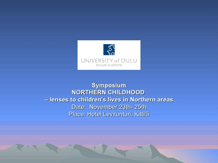 Symposium NORTHERN CHILDHOOD  –  lenses to children's lives in Northern areas Date:  November 23th- 25th Place: Hotel Levi...