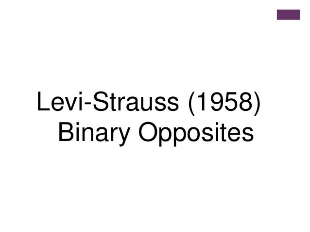 Levi-Strauss (1958) Binary Opposites