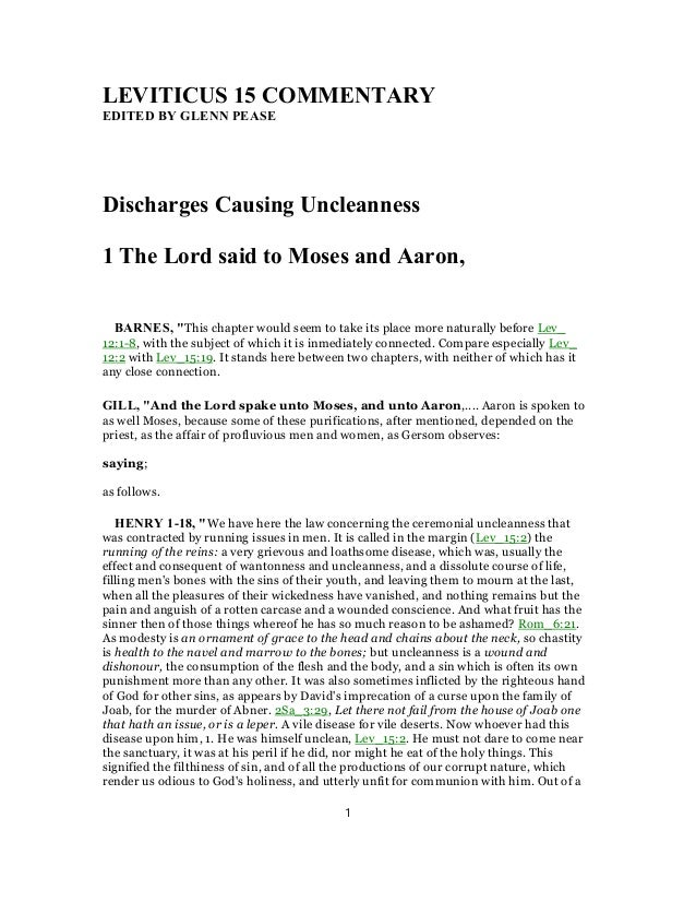 "LEVITICUS 15 COMMENTARY EDITED BY GLENN PEASE Discharges Causing Uncleanness 1 The Lord said to Moses and Aaron, BARNES, ""..."