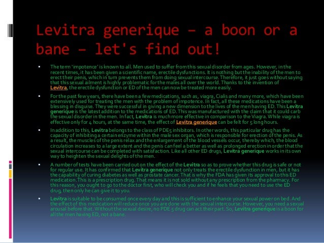 Levitra generique – a boon or abane – lets find out!   The term 'impotence' is known to all. Men used to suffer from this...